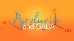 Pyroluria, Pyrrole Disorder and the GABA Connection | Vitality and Wellness Centre