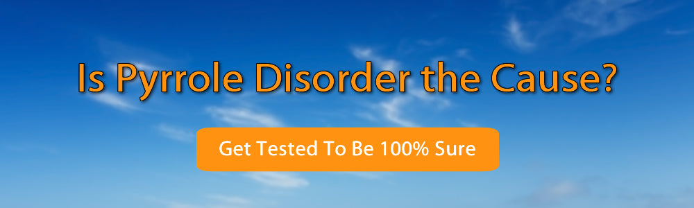Is Pyrrole Disorder The Cause - Pyrrole Disorder Test
