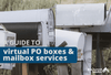 A Guide to Virtual PO Boxes and Virtual Mailbox Services