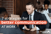 7 Actionable Strategies for Better Communication in the Workplace