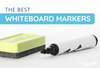 What Are the Best Whiteboard Markers?