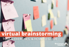 Virtual Brainstorming Tools, Exercises, and How-To Guide