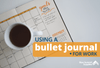 Using a Bullet Journal for Work and Other Agile Organization Resources