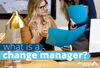 What Is A Change Manager?