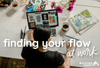 How to Find Your Flow and Boost Creative Energy at Work