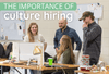Organizational Fit: The Importance of Culture Hiring