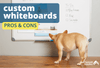 The Pros and Cons of Custom Whiteboards