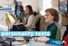 The Value of Work Personality Tests & Why We Chose the DiSC Personality Test