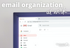 Best Way to Organize Email: How to Organize Work Email