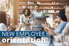 New Employee Orientation Ideas (Including a Free Employee First Day Checklist)