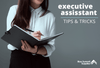 Executive Assistant Tips and Tricks