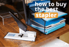 Guide to Buying the Best Stapler