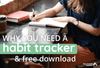 Why You Need to Track Your Habits, Including Habit Tracker Printables