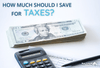How Much Should I Save for Taxes?