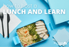 Learn at Lunch: How to Host a Lunch and Learn