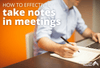 How to Take Meeting Notes: Effective Note Taking Methods