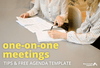 One-on-One Meeting Agenda: Template and Tips