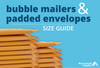An Ultimate Guide to Bubble Mailer and Padded Envelope Sizes