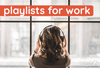 How to Choose a Playlist for Work