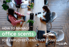 How to Manage Office Scents For Employees Sensitive to Smell