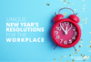 Unique New Year's Resolutions for the Workplace