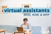 Virtual Assistant Services: The Who, the How, and the Why