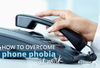 How to Overcome Phone Phobia at Work
