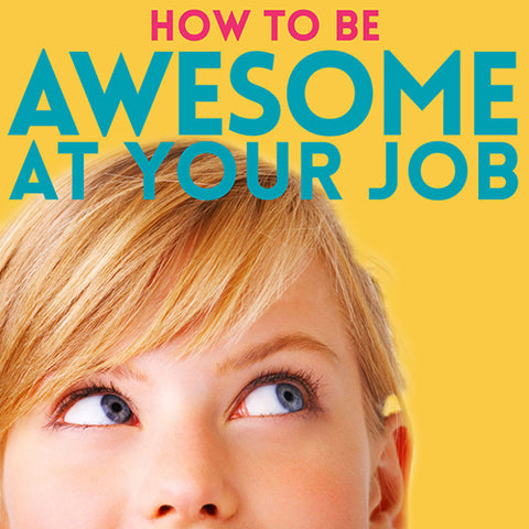 How to be Awesome at Your Job Podcast