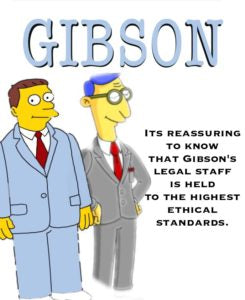 It's reassuring to know that Gibson's legal staff is held to the highest ethical standards.