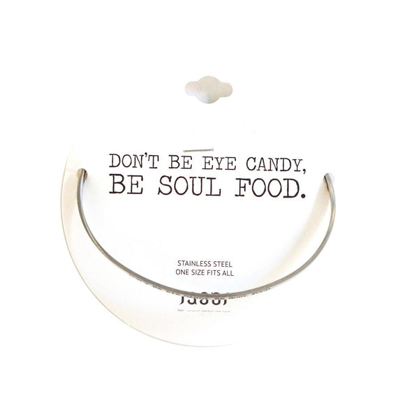 Don't Be Eye Candy, Be Soul Food Bangle