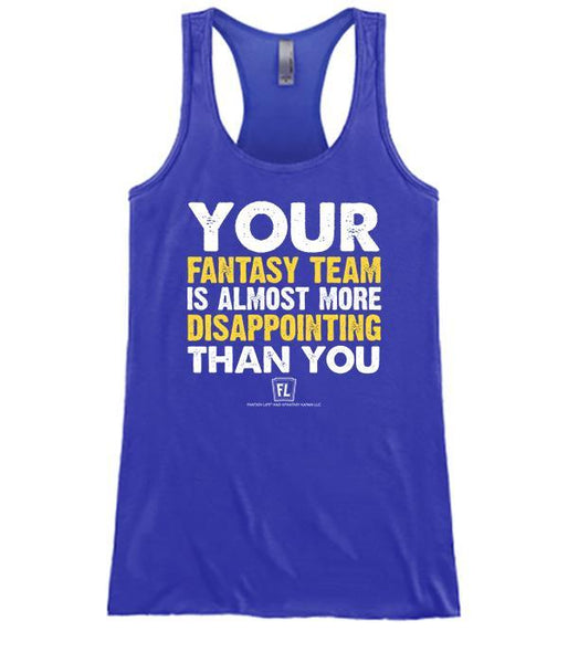 Your Fantasy Team is Almost as Disappointing as You Apparel