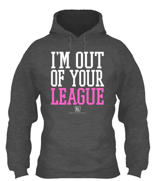 I'm Out of Your League Apparel