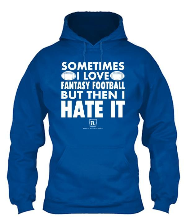 Sometimes I Love Fantasy Football Apparel