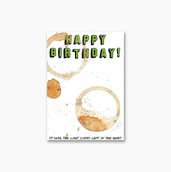 Happy Birthday It Was The Last Card Left In The Shop - Card