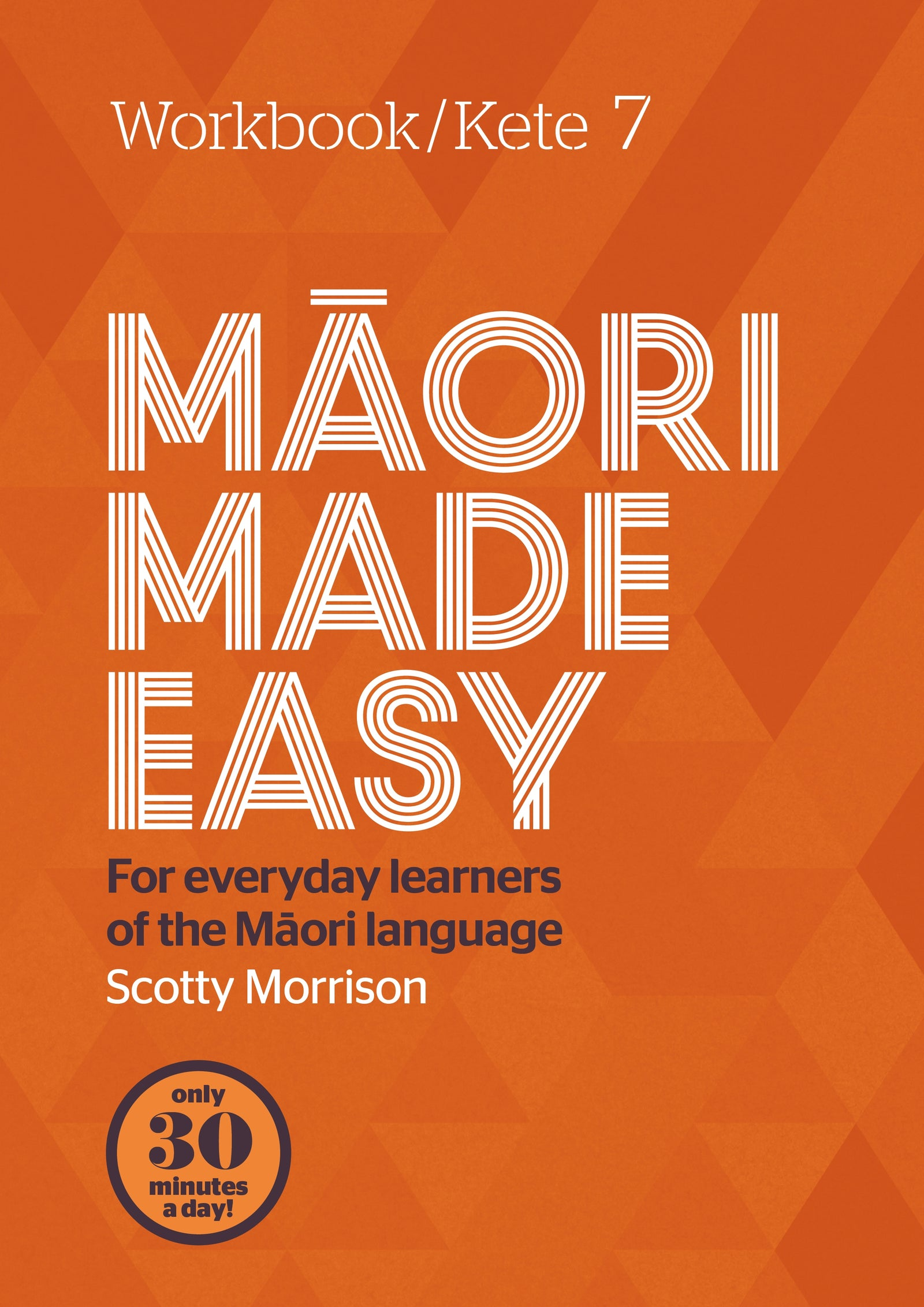 Maori Made Easy - Workbook 7 - Scotty Morrison - 9780143774549