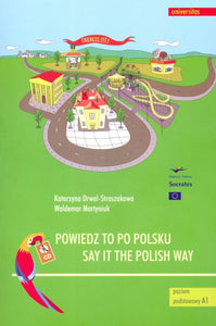 Say it the Polish Way (Powiedz to po polsku) - Polish course with CD 9788324216505