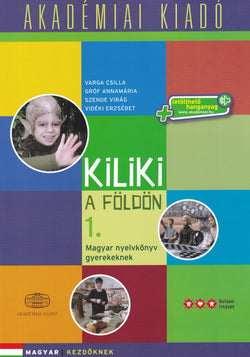 Kiliki a Foldon - Book 1 - Hungarian course for children + downloadable audio - 9789630595780 - front cover