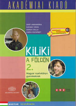 Kiliki a Foldon - Book 2 - Hungarian course for children + downloadable audio - 9789630596527 - front cover