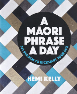 A Maori Phrase a Day - 365 phrases to kickstart your Reo - 9780143773412 - front cover