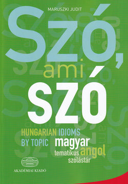 Szo, ami szo - Hungarian Idioms by Topic.- 9789630590631 - front cover