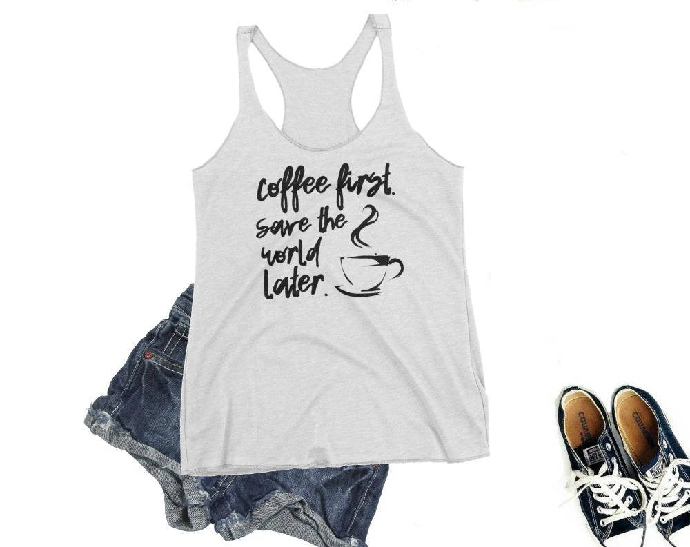 Coffee First, Save the World Later Tank- The Vestige
