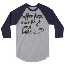 Coffee First, Save the World Later Raglan- The Vestige