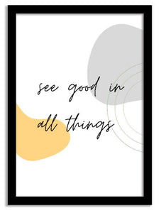 Quotes Framed Print - See Good in All Things