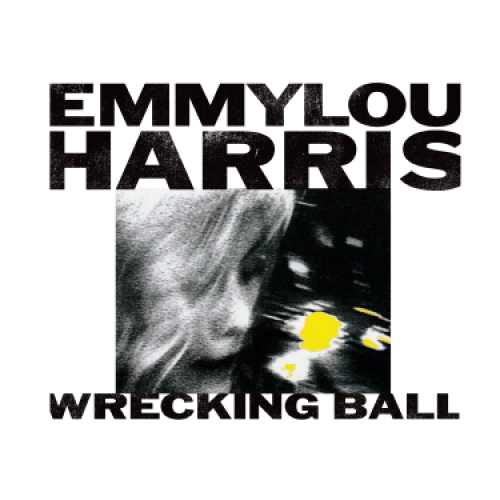 Emmylou Harris - Wrecking Ball (Nonesuch)