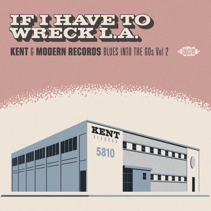 Various Artists - If I Have To wreck L.A. - Kent & Modern Blues Into The 60's Vol.2 (Ace)