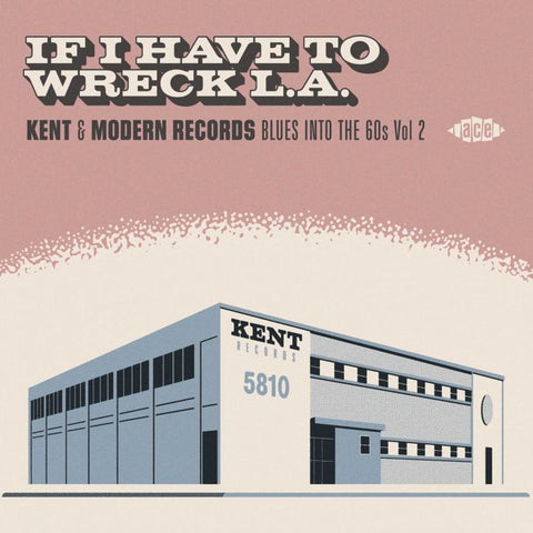If I Have To wreck L.A. - Kent & Modern Blues Into The 60's Vol.2 (Ace)