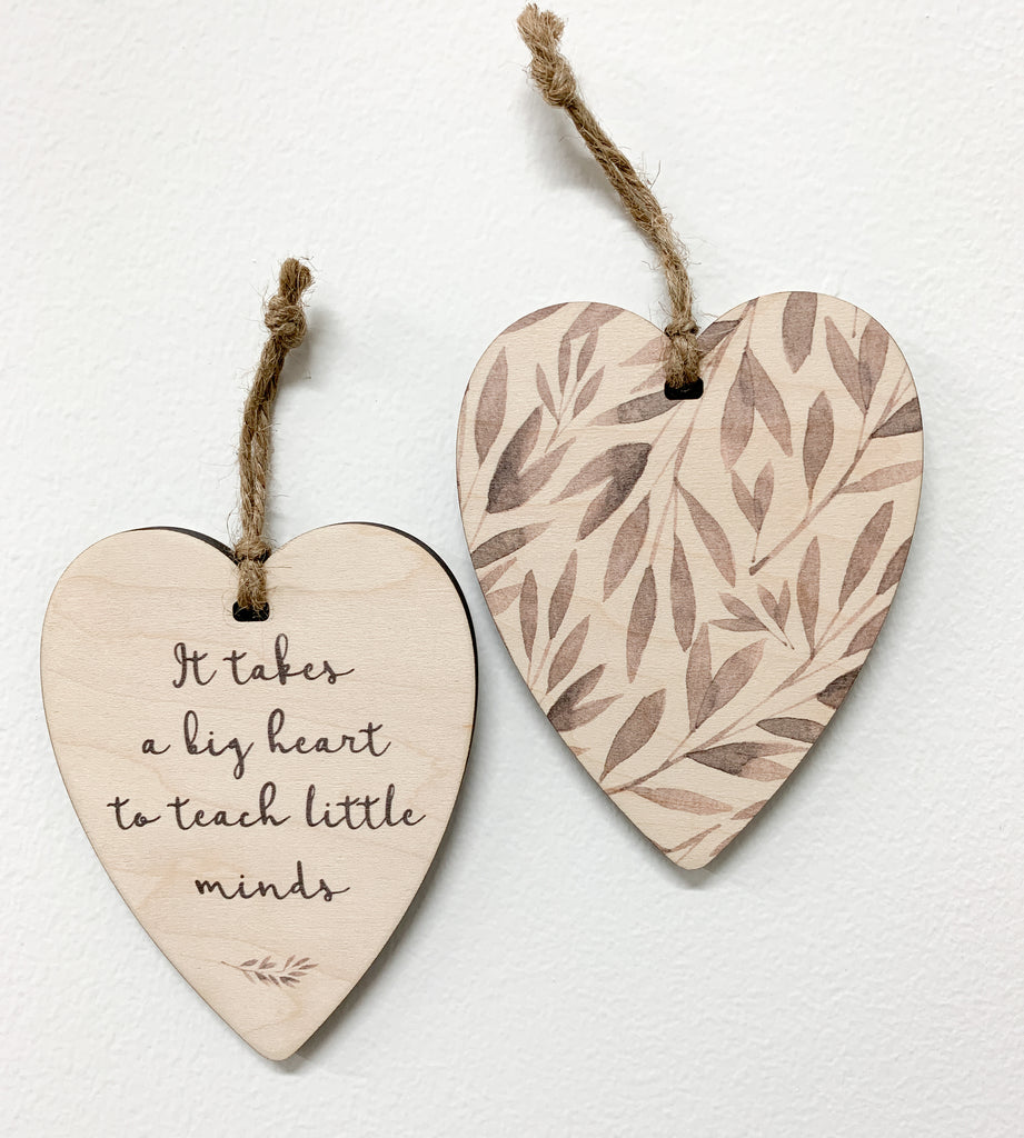 It Takes a Big Heart to Teach Little Minds. The heart is double sided with leaves on one side and teacher quote on the other side.