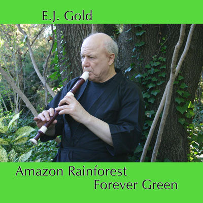 Amazon Rainforest Forever Green Transformative Zen Flute Music CD by E.J. Gold cover art