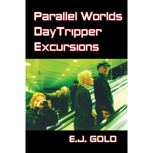 Parallel Worlds DayTripper Excursions by Brane-Power® Founder E.J. Gold. Cover photo by Christiane Wolters