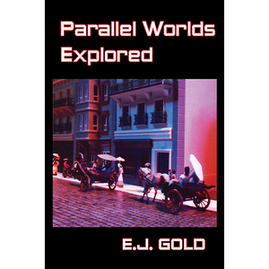 Parallel Worlds Explored by E.J. Gold, trade paperback